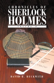 Chronicles of Sherlock Holmes - Volume II ebook by David B. Beckwith