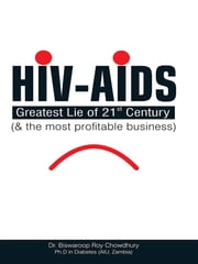 HIV-AIDS: Greatest Lie of 21 Century and the most profitable business ebook by Dr. Biswaroop Roy Chowdhury