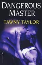 Dangerous Master ebook by Tawny Taylor