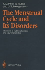 The Menstrual Cycle and Its Disorders - Influences of Nutrition, Exercise and Neurotransmitters ebook by Karl M. Pirke,Wolfgang Wuttke,Ulrich Schweiger