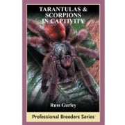 Tarantulas and Scorpions in Captivity ebook by Russ Gurley