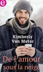 De l'amour sous la neige ebook by Kimberly Van Meter