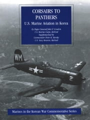 Corsairs To Panthers: U.S. Marine Aviation In Korea [Illustrated Edition] ebook by Major-General John P. Condon USMC,Commander Peter B. Mersky USN