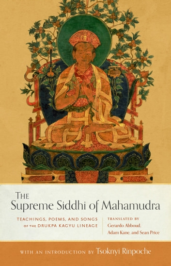 The supreme siddhi of mahamudra ebook by 9780834840959 rakuten kobo the supreme siddhi of mahamudra teachings poems and songs of the drukpa kagyu fandeluxe Gallery
