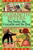 The Snake, the Crocodile and the Dog ebook by Elizabeth Peters