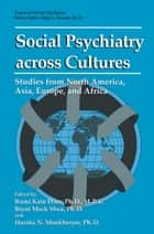 Social Psychiatry across Cultures ebook by Rumi Kato Price,Michele S. Trimarchi,Brent Mack Shea,Harsa N. Mookherjee