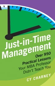 Just-in-Time Management - Over 950 Practical Lessons Your MBA Professor Didn't Teach You ebook by Cy Charney,Cyril Charney