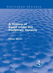 A History of Egypt under the Ptolemaic Dynasty (Routledge Revivals) ebook by Edwyn Bevan
