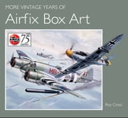 More Vintage Years of Airfix Box Art ebook by Roy Cross