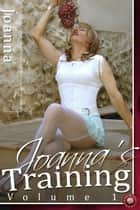 Joanna's Training - Volume 1 - The true story of a new Transvestite's sexual awakening ebook by Joanna