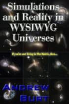 Simulations and Reality in WYSIWYG Universes ebook by Andrew Burt
