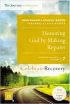 Honoring God by Making Repairs: The Journey Continues, Participant's Guide 7 - A Recovery Program Based on Eight Principles from the Beatitudes ebook by