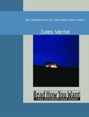The Underground City: The Child Of The Cavern ebook by Jules Verne