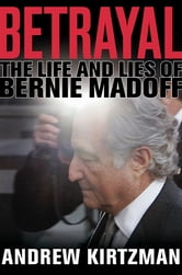 Betrayal - The Life and Lies of Bernie Madoff ebook by Andrew Kirtzman