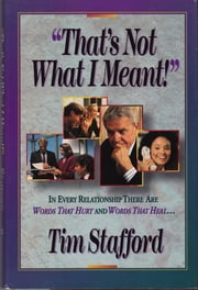 That's Not What I Meant: Words that Hurt, Words that Heal ebook by Tim Stafford