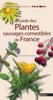 Guide des plantes comestibles de France ebook by Michel Botineau, Editions Belin