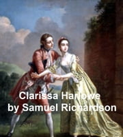 Clarissa Harlowe or the History of a Young Lady, the longest novel in the English language, all 9 volumes in a single file ebook by Samuel Richardson