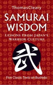 Samurai Wisdom - Lessons from Japan's Warrior Culture ebook by Thomas Cleary