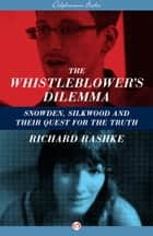 The Whistleblower's Dilemma ebook by Richard Rashke
