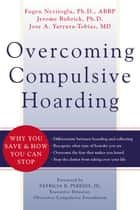 Overcoming Compulsive Hoarding - Why You Save and How You Can Stop ebook by Jerome Bubrick, Fugen Neziroglu, PhD,...
