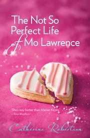 The Not So Perfect Life of Mo Lawrence ebook by Catherine Robertson