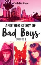 Another story of bad boys - tome 1 eBook by Mathilde Aloha