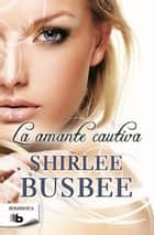 La amante cautiva eBook by Shirlee Busbee