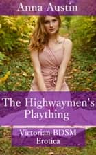 The Highwaymen's Plaything - Victorian BDSM Erotica ebook by Anna Austin