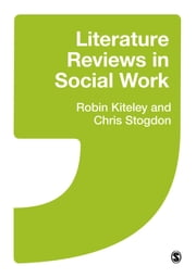 Literature Reviews in Social Work ebook by Mr Robin Kiteley,Christine Stogdon