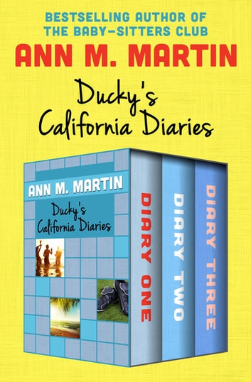 Ducky's California Diaries - Diary One, Diary Two, and Diary Three ebook by Ann M. Martin