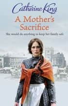 A Mother's Sacrifice ebook by Catherine King