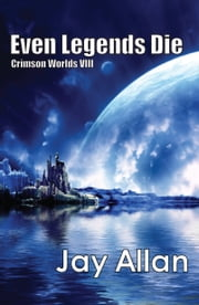 Even Legends Die - Crimson Worlds VIII ebook by Jay Allan