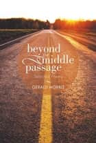 Beyond the Middle Passage - Selected Poetry ebook by Gerald Morris