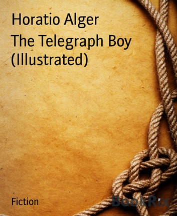 The Telegraph Boy (Illustrated) ebook by Horatio Alger