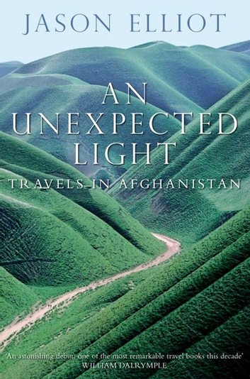 Unexpected Light - Travels in Afghanistan ebook by Jason Elliot