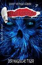 Blake Gordon #7: Der magische Tiger ebook by Horst Weymar Hübner