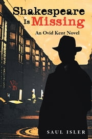Shakespeare Is Missing - An Ovid Kent Novel ebook by Saul Isler