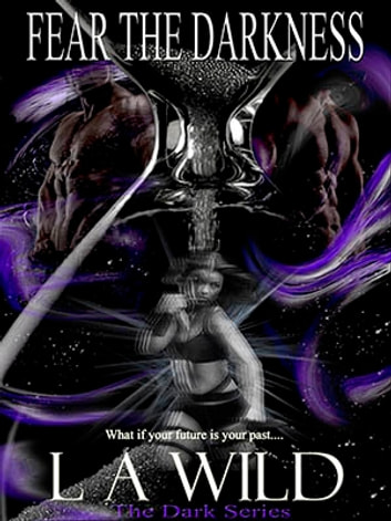 Fear The Darkness ebook by L A Wild