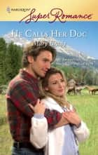 He Calls Her Doc ebook by Mary Brady