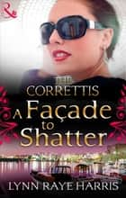 A Façade to Shatter (Mills & Boon M&B) (Sicily's Corretti Dynasty, Book 6) ebook by Lynn Raye Harris