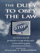 The Duty to Obey the Law - Selected Philosophical Readings ebook by