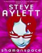 Shamanspace ebook by Steve Aylett