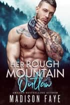 Her Rough Mountain Outlaw ebook by Madison Faye