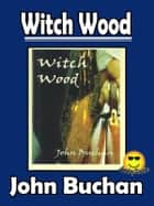 Witch Wood - (Sunday Classic) ebook by John Buchan
