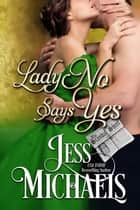 Lady No Says Yes - The Scandal Sheet, #3 ebook by Jess Michaels