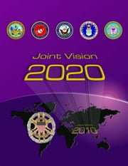 Joint Vision 2020 - Joint Chiefs of Staff ebook by United States Government  US Army