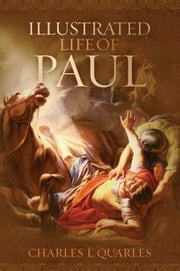 The Illustrated Life Of Paul ebook by Charles L Quarles