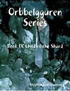 Orbbelgguren Series: Book IX Child of the Shard ebook by Stephen Christiansen