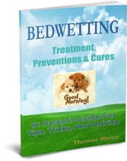 Bedwetting Treatment, Preventions & Cures ebook by Thomas Weiss