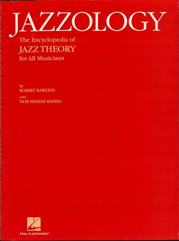 Jazzology - The Encyclopedia of Jazz Theory for All Musicians ebook by Robert Rawlins,Nor Eddine Bahha